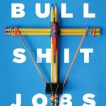 A Labor Day Conversation with David Graeber, author of Bullshit Jobs