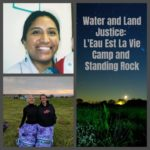 Water and Land Justice: L'Eau Est La Vie Camp and Standing Rock