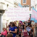 The Rise of the Trans-Exclusionary Radical Feminist Movement