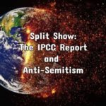 Split Show: The IPCC Report and Anti-Semitism